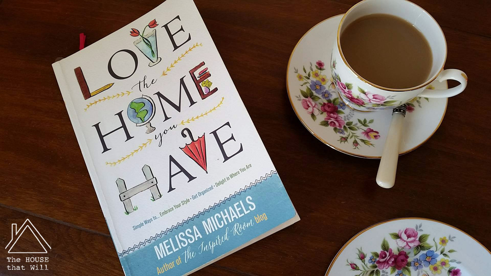 The House that Will | Book Review: Love the Home You Have by Melissa Michaels - Inspired Room